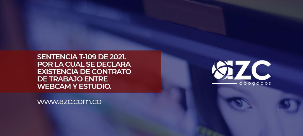 SENTENCIA T-109 DE 2021. POR LA CUAL SE DECLARA EXISTENCIA DE CONTRATO DE TRABAJO ENTRE WEBCAM Y ESTUDIO.